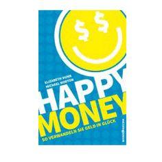 Happy Money: Wie Sie Geld in Glück verwandeln