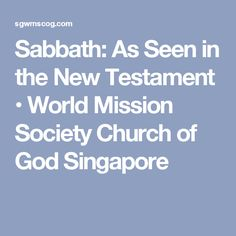 Sabbath: As Seen in the New Testament • World Mission Society Church of God Singapore