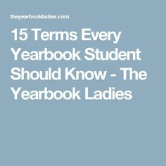 15 Terms Every Yearbook Student Should Know - The Yearbook Ladies