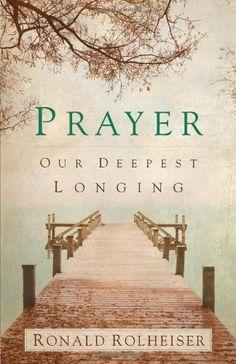 Prayer: Our Deepest Longing by Ronald Rolheiser http://www.amazon.com/dp/1616366575/ref=cm_sw_r_pi_dp_zfslvb08SZ9JK