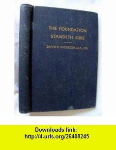 The foundation standeth sure The inspiration of the Holy Scriptures David R Anderson ,   ,  , ASIN: B0007FI55A , tutorials , pdf , ebook , torrent , downloads , rapidshare , filesonic , hotfile , megaupload , fileserve