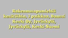 Rakennusapumiehiä kesätöihin, 3 paikkaa, Banssi Keski Oy, Jyväskylä, Jyväskylä, Keski-Suomi