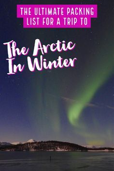 The ultimate packing list for a winter trip to the Arctic. How to stay warm on Northern Lights tours, trekking through the snow, trip tips to Norway, Iceland, Sweden, and more! #arctic #packingtips #winter