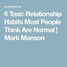 6 Toxic Relationship Habits Most People Think Are Normal | Mark Manson