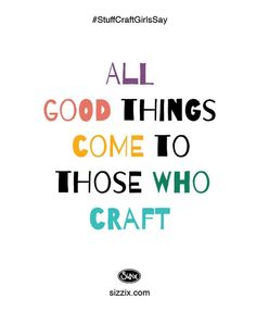 handmade quotes All good things come to those who craft Me Quotes, Motivational Quotes, Funny Quotes, Inspirational Quotes, Craft Room Signs, Craft Rooms, Scrapbook Quotes, Craft Quotes, Crochet Humor