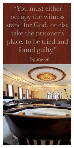 """Spurgeon said, """"You must either occupy the witness stand for God, or else take the prisoner's place, to be tried and found guilty."""" - He was talking here about being judged as a lost sinner and not being able to bear witness to the saving grace of God. I would like to apply it to those of us who are saved people who are guilty of not obeying Christ's command to bear witness for Him. Matthew 28:19-20 says, """"Go ye therefore, and teach all nations, baptizing them in the name of the Father, and…"""