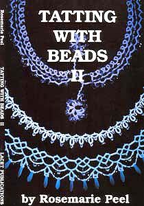 Tatting with Beads II Author: Rosemarie Peel.  Approximately 20 patterns, including edgings, motifs, flowers and a butterfly. Patterns are written and well diagrammed. 5 7/8 x 8 1/4. Staple bound. 32 pages. 2002.
