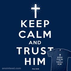 """Keep Calm and Trust Him  This shirt features a play on the well known """"Keep Calm and Carry On"""" poster along with the reference to Proverbs 3:5-6. These verses reveal the importance of trusting your Father and Creator. This shirt can remind you and others of that same trust."""