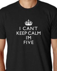 I Cant Keep Calm Im Five Cute Adorable Funny Kids Youth Funny Birthday Shirt Youth Sizes 5th Birthday Shirt