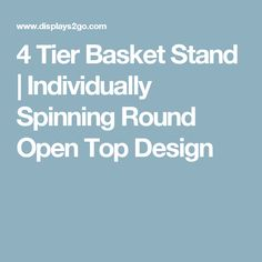 4 Tier Basket Stand | Individually Spinning Round Open Top Design