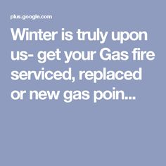 Winter is truly upon us- get your Gas fire serviced, replaced or new gas poin. Gas Fires, Perth, You Got This, Winter, Winter Time