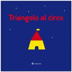 Triangolo al circo- da 2 anni- Un gioco di osservazione senza parole per divertirsi a scoprire quante cose può diventare un semplice triangolo rosso.