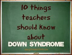 A student's success is largely dependent on the teacher. Here is a list of 10 things teachers should know about Down syndrome from a parent's perspective.