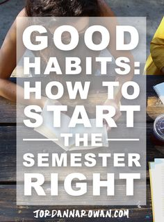 Good Habits: How to Star the Semester Right. It's that time of year again, when…