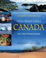 Unforgettable Canada: 115 Destinations by George Fischer and Noel Hudson