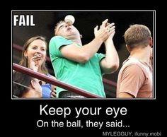 Keep your eye on the ball, they said