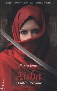Sherry Jones - Aisha, a Próféta szerelme Good Books, Great Books