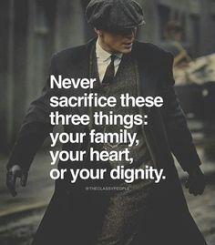 Never sacrifice these three things: your family your heart or your dignity.