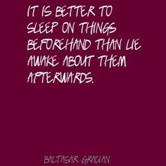 It is better to sleep on things beforehand than Quote By Baltasar Gracian