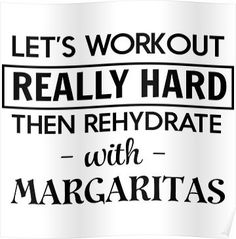 Let's workout really hard then rehydrate with margaritas Poster