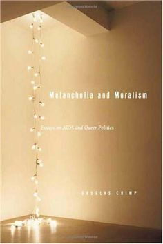 Crimp, Douglas  Melancholia and Moralism (2002)
