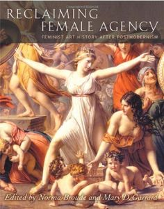 Reclaiming Female Agency: Feminist Art History after Postmodernism by Norma Broude, http://www.amazon.com/dp/0520242521/ref=cm_sw_r_pi_dp_kDrpsb1444836