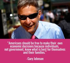 """""""americans should be free to make their own economic decisions because individuals, not government, know what is best for themselves and their families."""" - gary johnson"""