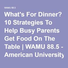 What's For Dinner? 10 Strategies To Help Busy Parents Get Food On The Table | WAMU 88.5 - American University Radio