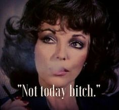 Not today bitch - vintage retro funny quote Bitch Quotes, Funny Quotes, Funny Memes, Hilarious, Fierce Quotes, Funny Sarcasm, Sarcastic Quotes, Funny Cartoons, V Drama