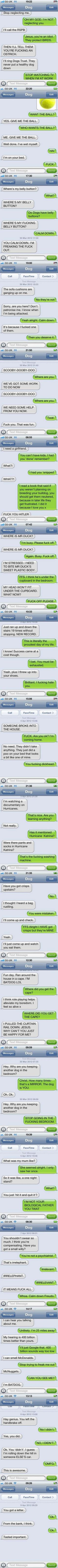 texts from dog. I know these have cuss words, and I'm sorry but they make me laugh out loud Funny As Hell, Haha Funny, Funny Dogs, Freaking Hilarious, Funny Stuff, Funny Puppies, Hilarious Animals, 9gag Funny, Stupid Funny