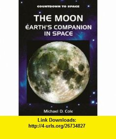 The Moon Earths Companion in Space (Countdown to Space) (9780766015104) Michael Cole , ISBN-10: 0766015106  , ISBN-13: 978-0766015104 ,  , tutorials , pdf , ebook , torrent , downloads , rapidshare , filesonic , hotfile , megaupload , fileserve
