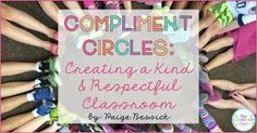 Compliment Circles. Teach your students to be kind and respectful.