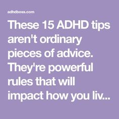 These 15 ADHD tips aren't ordinary pieces of advice. They're powerful rules that will impact how you live your life with ADHD. Adhd Odd, Adhd And Autism, Adhd Facts, Adhd Quotes, Adhd Signs, Adhd Help, Adhd Brain, Adhd Diet, Attention Deficit Disorder