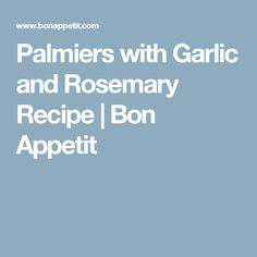 Palmiers with Garlic and Rosemary Recipe | Bon Appetit