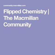 Flipped Chemistry   The Macmillan Community