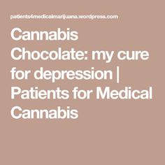 Cannabis Chocolate: my cure for depression | Patients for Medical Cannabis