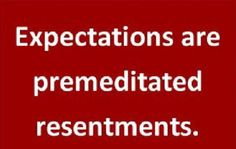How true. ..No expectations, no disappointments
