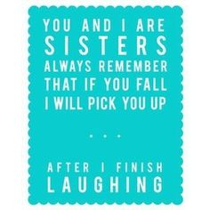 this so describes my younger daughter in regards to her older sister...LOL!!! they are sooo funny....even though they are all grown up, they still act little when they are together!