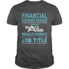 Because Badass Miracle Worker Is Not An Official Job Title FINANCIAL ASSURANCE MANAGER T-Shirts, Hoodies (19$ ==► Order Here!)