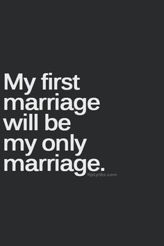 * If I ever decide to get married