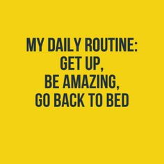 "Canvas ""My daily routine: get up, be amazing, go back to bed"" #2608 - Behappy.me"