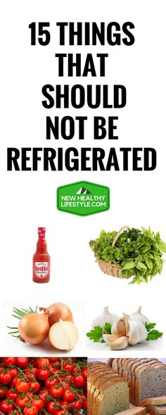 15 Things That Should Not Be Refrigerated #15ThingsThatShouldNotBeRefrigerated