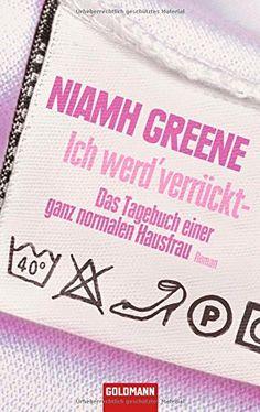 Ich werd' verrückt - Das Tagebuch einer ganz normalen Hausfrau: Roman: Amazon.de: Niamh Greene, Karin Dufner: Bücher