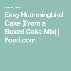 Easy Hummingbird Cake (From a Boxed Cake Mix)   Food.com