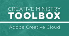 Creative Ministry Toolbox: Adobe Creative Cloud