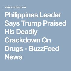 Philippines Leader Says Trump Praised His Deadly Crackdown On Drugs - BuzzFeed News