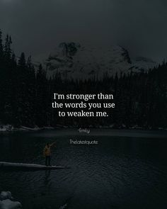 I'm stronger than the words you use to weaken me. . . #thelatestquote #quotes