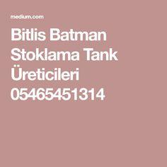 Bitlis Batman Stoklama Tank Üreticileri 05465451314 Batman, Metal, Metals