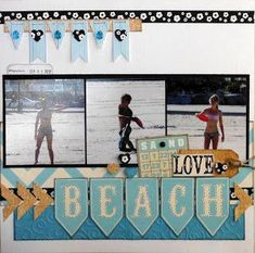 Beach layout -love the way beach is spelled out on the pennants. #vacationscrapbook