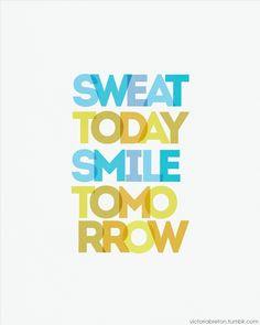 Sweat today, smile tomorrow